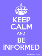 stay calm, be informed